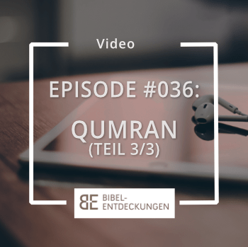 Episode #036: Qumran (Teil 3/3)