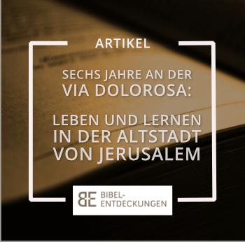 Sechs Jahre an der Via Dolorosa: Leben und Lernen in der Altstadt von Jerusalem