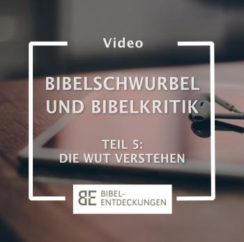 Bibelschwurbel und Bibelkritik. Teil 5: Die Wut verstehen