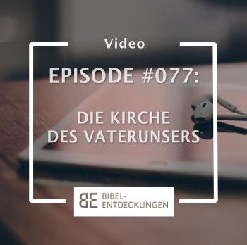 Episode #077: Die Kirche des Vaterunsers