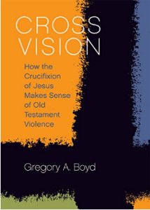 Book Review–Cross Vision: How the Crucifixion of Jesus Makes Sense of Old Testament Violence