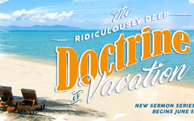 Sermon Series | The Ridiculously Deep Doctrine of Vacation