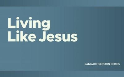 Sermon Series | Living Like Jesus
