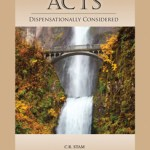 Acts Dispensationlly Considered by C.R. Stam