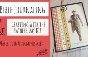 Bible Journaling and Crafting With the Proverbs 17:6 Fathers Kit