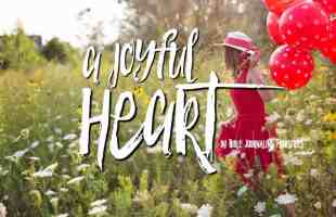 A Joyful Heart – A Bible Journaling Devotional