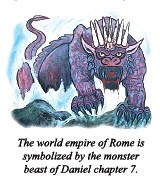 The world empire of Rome is symbolized by the monster beast of Daniel chapter 7