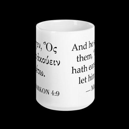 Bilingual 15 oz coffee mug with Biblical Greek / English Bible quote (Mark 4:9). (Side opposite mug handle).