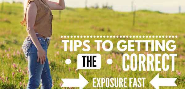 Tips to getting the correct exposure fast