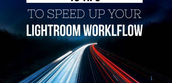 Tips to speed up your Lightroom workflow