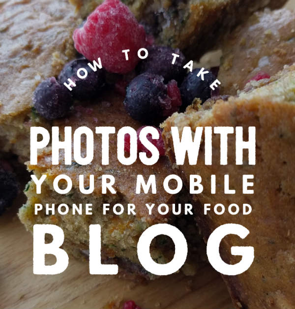 How To Use A Mobile Phone To Take Photos For Your Food Blog