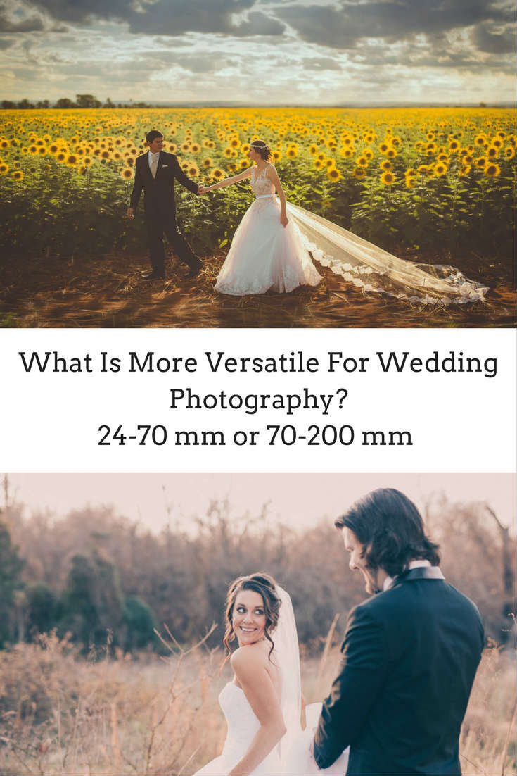 What is more versatile 24-70 mm or 70-200 mm for wedding photography
