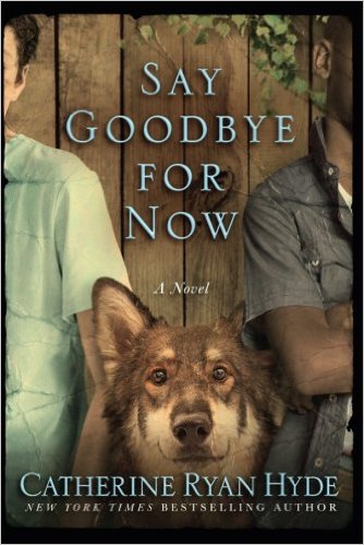 Review: Say Goodbye for Now, by Catherine Ryan Hyde – with Giveaway