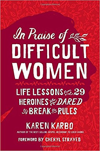 Review: In Praise of Difficult Women by Karen Karbo