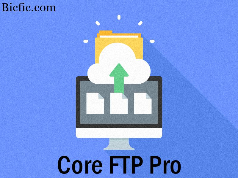 Core FTP Pro 2.2 Build 1887 Crack is Here! | Lifetime Version