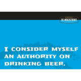I consider myself an authority on drinking beer.