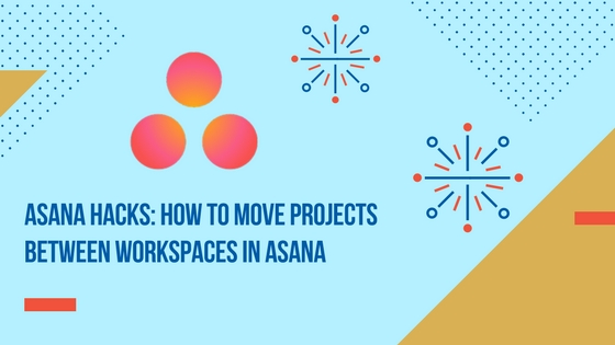 asana hacks moving projects