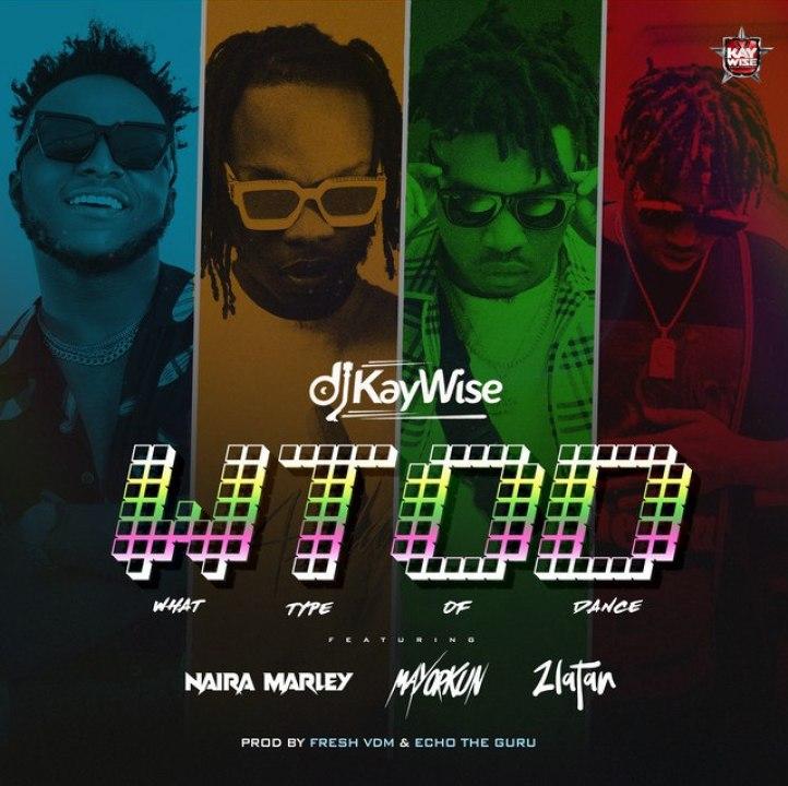 DJ Kaywise Ft. Naira Marley Mayorkun & Zlatan – What Type Of Dance