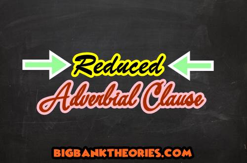 Penjelasan Dan Contoh Kalimat Reduced Adverbial Clause