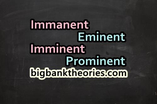 Contoh Penggunaan Kata Immanent, Imminent, Eminent Dan Prominent Dalam Kalimat