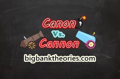 Canon vs Cannon