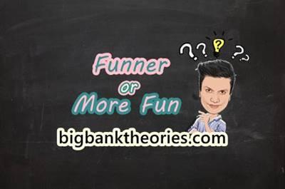 Funner or More Fun
