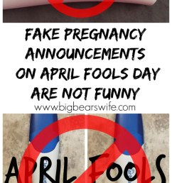 Fake Pregnancy Announcements on April Fools Day are NOT Funny - Big Bear's  Wife [ 1300 x 700 Pixel ]