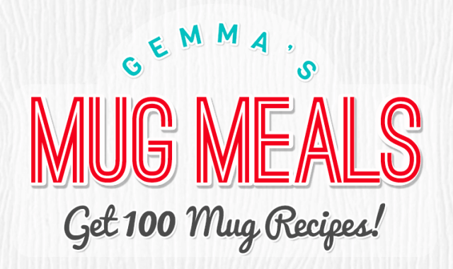 Get 100 of Gemma's Mug Meals including high-protein breakfasts and dinners and delicious single-serving desserts!