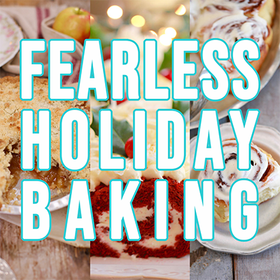 Your Guide To Fearless Holiday Baking