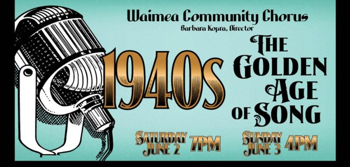 Waimea Community Chorus Concert 1940's: The Golden Age of Song