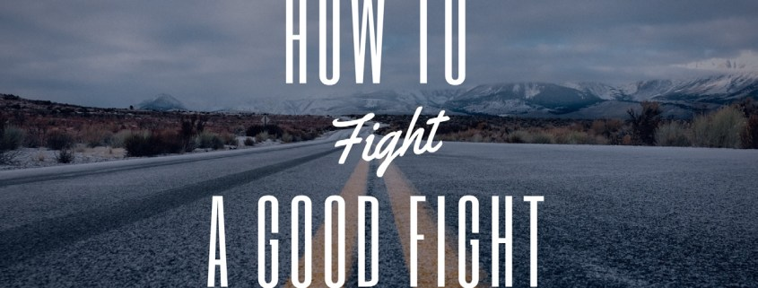 How to Fight a Good Fight