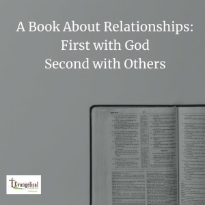 Relationships, The Bible, The Great Commandment, Loving God, Loving Others