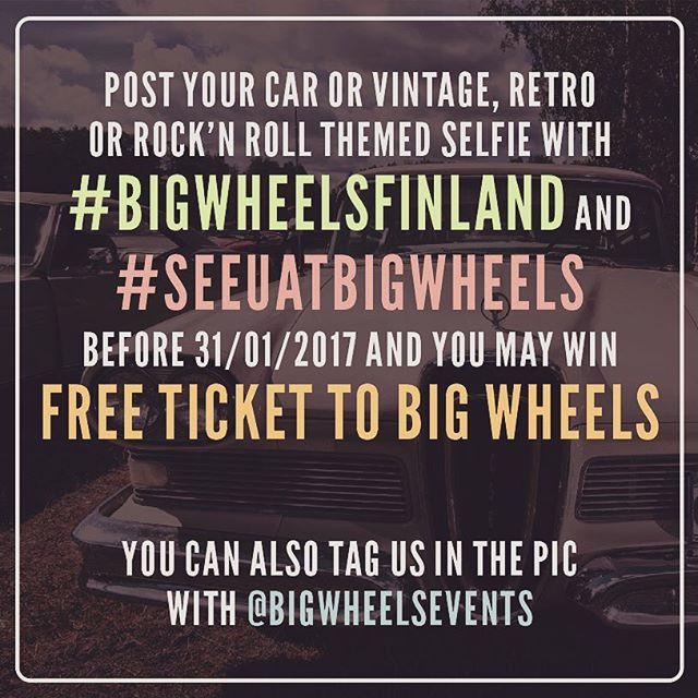 New year is coming with  next Big Wheels just around the corner! Take part with posting a pic of your car or a selfie to Instagram and you might be one of the lucky winners who get a ticket to our next event! / Postaa Instagramiin kuva harrasteautostasi tai rokki/retrohenkinen selfie ja voit voittaa pääsylipun seuraavaan tapahtumaan! Hashtags & #BigWheelsFinland. Winners will be selected / Voittajat valitaan 31.1.2017.