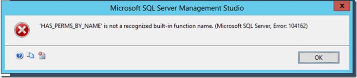 """'HAS_PERMS_BY_NAME' is not a recognized built-in function name. (Microsoft SQL Server, Error: 104162)"""""""