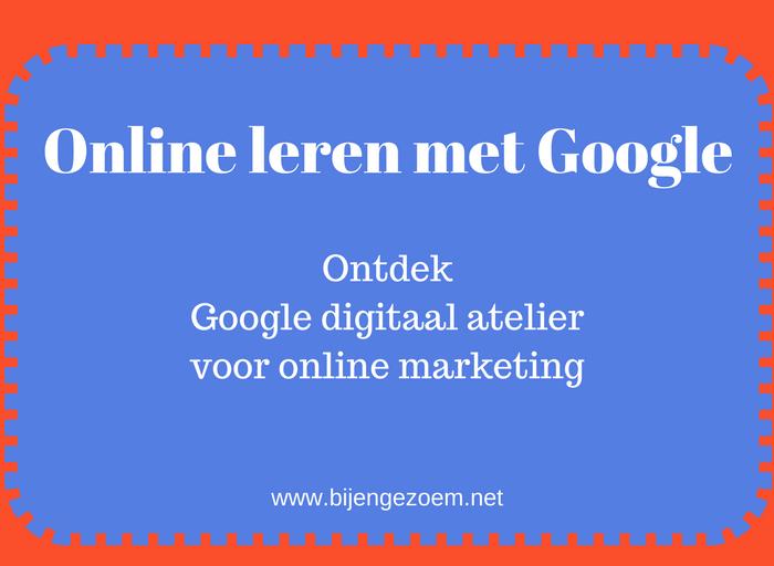 Online leren met google: Google digitaal atelier