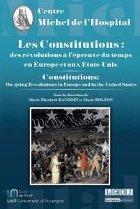 Baudoin (Marie-Elisabeth) et Bolton (Marie), Les constitutions : des révolutions à l'épreuve du temps en Europe et aux Etats-Unis, Centre Michel de l'Hospital - LGDJ, 2017