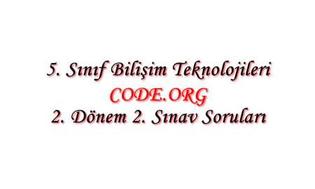 5. Sınıf Bilişim Teknolojileri Dersi Code.org 2. Dönem 2. Yazılı Soruları