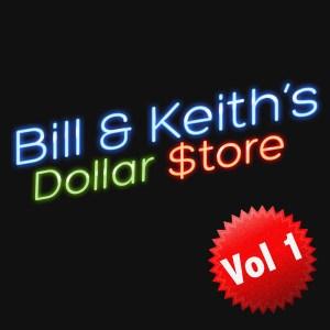 Bill & Keith's Dollar Store Volume 1