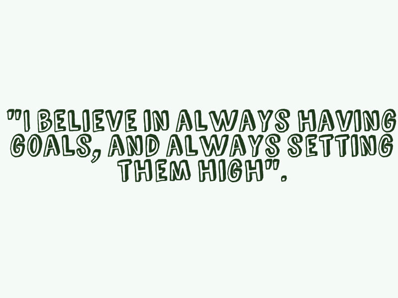 Sam Walton - I believe in always having goals, and always setting them high.