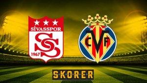 CANLI | Sivasspor – Villarreal