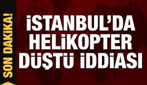 Son dakika: İstanbul Beykoz'da helikopter düştü iddiası