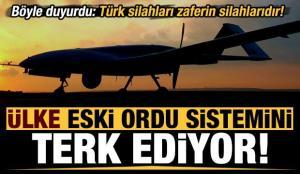 Ülke eski ordu sistemini terk ediyor: Türk silahları zaferin silahlarıdır!
