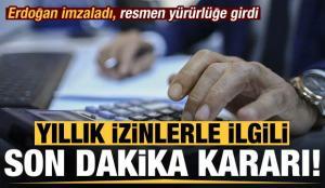 Başkan Erdoğan imzaladı! Son dakika yıllık izin kararı