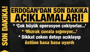 Başkan Erdoğan'dan son dakika uyarıları! 'Çok büyük operasyon çekiyorlar…'