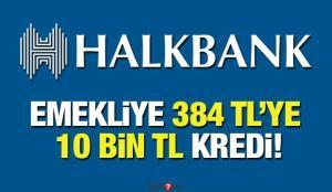 HalkBank 384 TL taksit ile 10 bin TL kredi! Emekli İhtiyaç Kredisi Başvurusu nasıl yapılır?