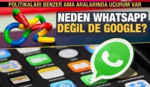 Politikaları benzer ama cevaplar arasında uçurum var: Neden WhatsApp değil de Google?