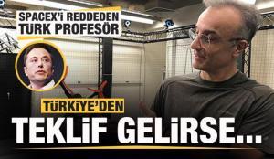 SpaceX'i reddeden Türk profesör: Türkiye'den teklif gelirse…