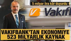 Vakıfbank'tan 5 milyar lira kar! Ekonomiye 523 milyarlık destek