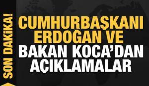 Cumhurbaşkanı Erdoğan ve Bakan Koca'dan son dakika açıklamaları
