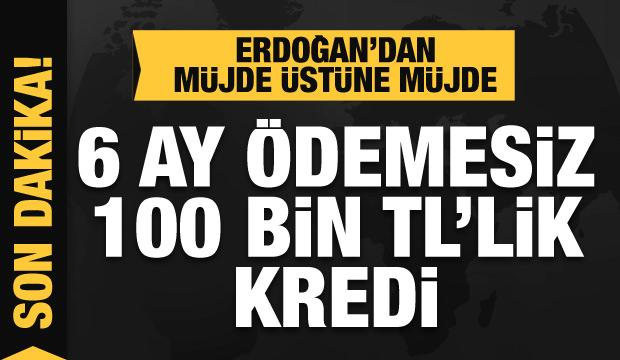 Erdoğan'dan iş dünyasına müjde: 6 ay ödemesiz 100 bin TL kredi